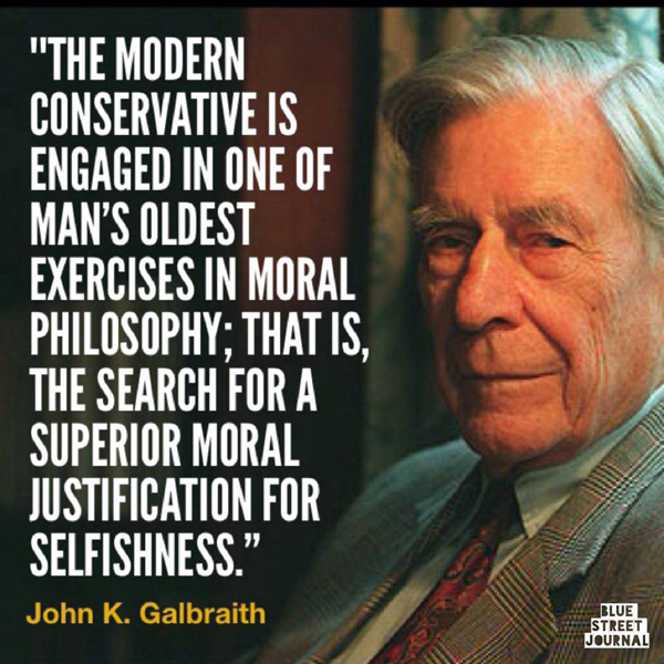 Conservatism: the search for a superior moral justification for selfishness.